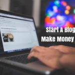 How to start a Blog? And Make Money Online!