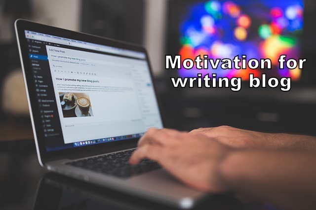 How to Motivate yourself to Write a Blog Post? (Awesome factors Included)